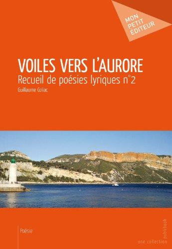 Voiles vers l'aurore: Recueil de poésies lyriques n°2 (French Edition)
