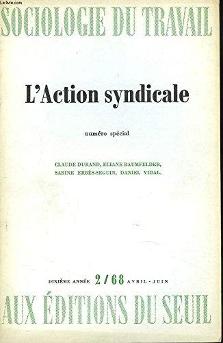 SOCIOLOGIE DU TRAVAIL N2, AVRIL-JUIN 1968. NUMERO SPECIAL. L'ACTION SYNDICALE. CLAUDE DURAND, ELIANE BAUMFELDER, SABINE ERBES-SEGUIN, DANIEL VIDAL.
