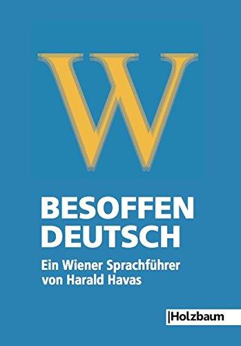 Preisvergleich Produktbild Besoffen – Deutsch: Ein Wiener Sprachführer