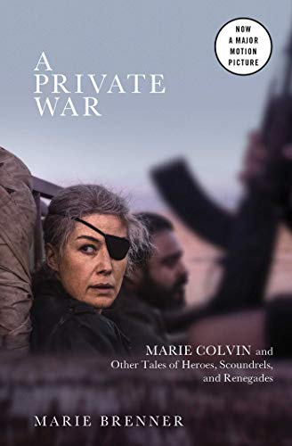 A Private War: Marie Colvin and Other Tales of Heroes, Scoundrels, and Renegades por Marie Brenner
