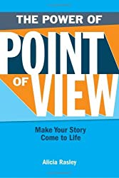 The Power of Point of View: Make Your Story Come to Life by Alicia Rasley (2008-12-24)