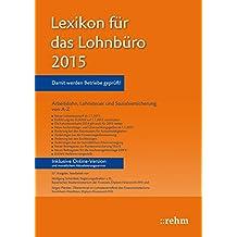 Lexikon für das Lohnbüro 2015: Arbeitslohn, Lohnsteuer und Sozialversicherung von A-Z