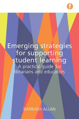 Emerging Strategies for Supporting Student Learning: A practical guide for librarians and educators by Professor Barbara Allan (2016-04-15)