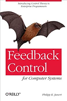 Feedback Control for Computer Systems: Introducing Control Theory to Enterprise Programmers von [Janert, Philipp K.]