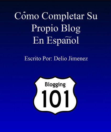 Cómo Completar Su Propio Blog En Español por Delio Jimenez