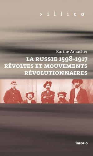 La Russie, 1598-1917. Révoltes et mouvements révolutionnaires par Korine Amacher
