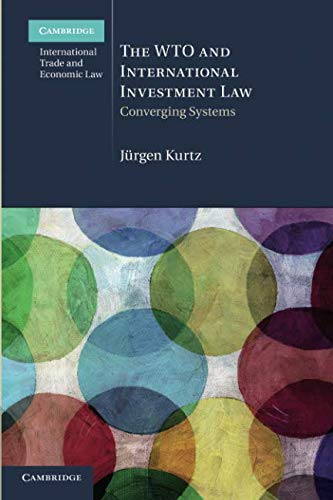 The WTO and International Investment Law: Converging Systems (Cambridge International Trade and Economic Law, Band 20)