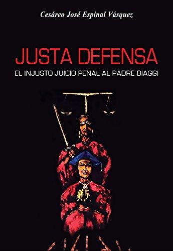 JUSTA DEFENSA: EL INJUSTO JUICIO PENAL AL PADRE BIAGGI