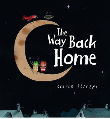 [(The Way Back Home)] [ By (author) Oliver Jeffers, Illustrated by Oliver Jeffers ] [January, 2014]
