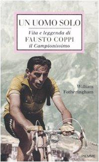 Un uomo solo. Vita e leggenda di Fausto Coppi, il campionissimo por William Fotheringham