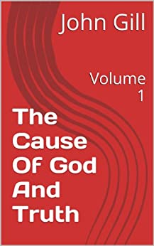 The Cause Of God And Truth: Volume 1 (English Edition) di [Gill, John]