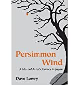 [(Persimmon Wind: A Martial Artist's Journey in Japan * *)] [by: Dave Lowry]