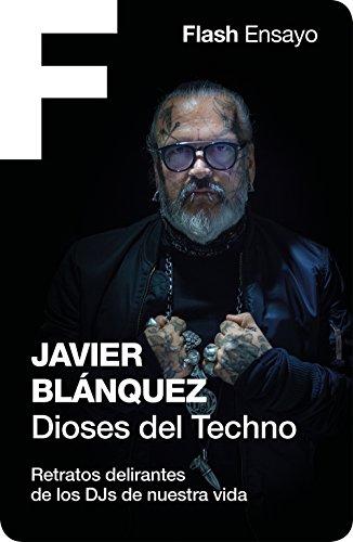Dioses del Techno (Flash Ensayo): Retratos delirantes de los DJs de nuestra vida