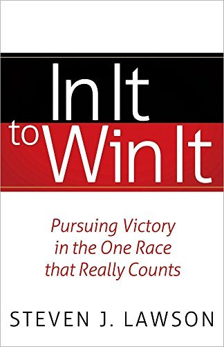 In It to Win It: Pursuing Victory in the One Race that Really Counts by Steven J. Lawson (2013-09-01)
