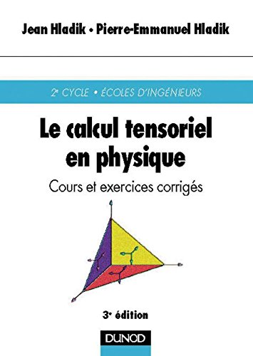 Le calcul tensoriel en physique - Cours et exercices corrigés par Jean Hladik