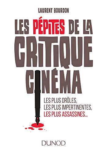Les pépites de la critique cinéma - Les plus drôles, les plus impertinentes, les plus assa: Les plus drôles, les plus impertinentes, les plus assassines... par Laurent Bourdon