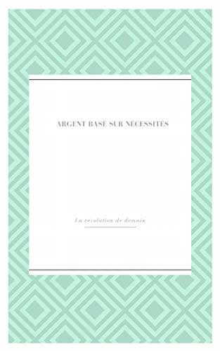 Couverture du livre Argent basé sur nécessités.: La révolution de demain
