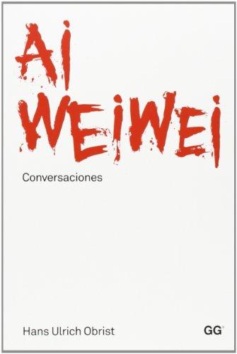 Ai Weiwei. Conversaciones por Ai Weiwei