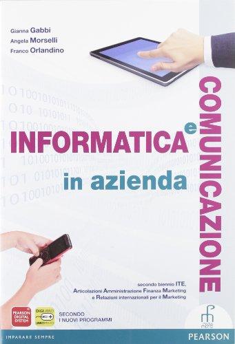 Informatica e comunicazione in azienda. Vol. unico. Per le Scuole superiori. Con espansione online