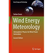 Wind Energy Meteorology: Atmospheric Physics for Wind Power Generation (Green Energy and Technology) (English Edition)