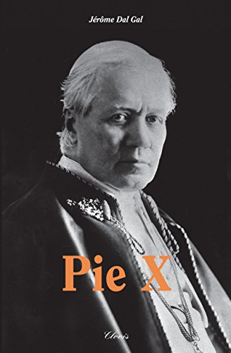 Pie X (Biographie - Père Jérôme Dal Gal)