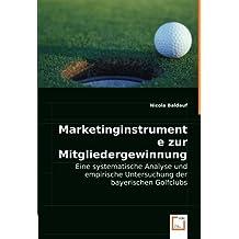 Marketinginstrumente zur Mitgliedergewinnung für Golfclubs: Eine systematische Analyse und empirische Untersuchung der bayerischen Golfclubs