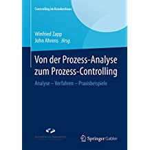 Von der Prozess-Analyse zum Prozess-Controlling: Analyse - Verfahren - Praxisbeispiele (Controlling im Krankenhaus)