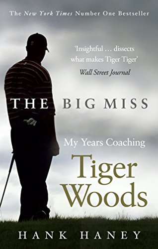 The Big Miss: My Years Coaching Tiger Woods por Hank Haney