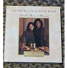 In the Kitchen with Rosie: Oprah's Favorite Recipes by OPRAH WINFREY' 'ROSIE DALEY (1994-08-01)
