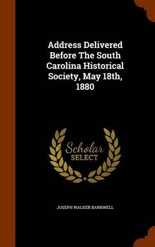 Address Delivered Before The South Carolina Historical Society, May 18th, 1880