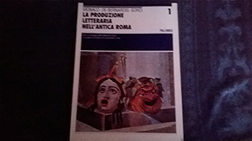 La produzione letteraria nell'antica Roma. Per i Licei e gli Ist. Magistrali: 1