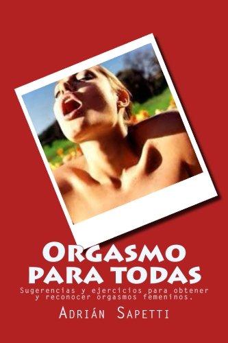 Portada del libro Orgasmo para todas: Sugerencias y ejercicios para obtener y reconocer orgasmos femeninos.: Volume 3 (Por un sexo mejor)