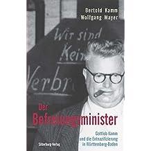 Der Befreiungsminister: Gottlob Kamm und die Entnazifizierung in Württemberg-Baden