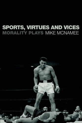Sports, Virtues and Vices: Morality Plays by Mike Mcnamee (2008-05-08)