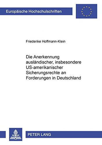 Die Anerkennung ausländischer, insbesondere US-amerikanischer Sicherungsrechte an Forderungen in Deutschland (Europäische Hochschulschriften Recht)