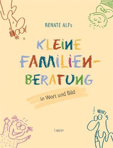 Download Renate Alfs kleine Familienberatung: In Wort und Bild