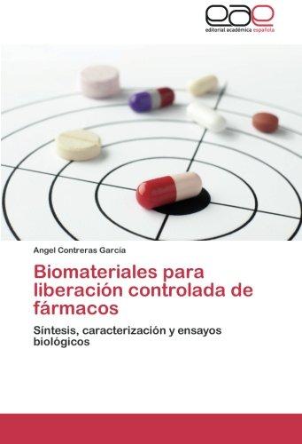 Biomateriales para liberación controlada de fármacos: Síntesis, caracterización y ensayos biológicos por Angel Contreras García