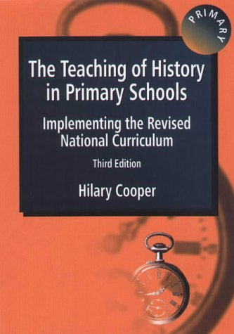 The Teaching of History in Primary Schools: Implementing the Revised National Curriculum by Hilary Cooper (2000-09-01)