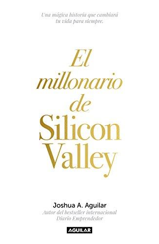 El Millonario de Silicon Valley / The Silicon Valley Millionaire por Joshua Aguilar