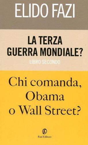 La terza guerra mondiale? Chi comanda Obama o Wall Street?: 2