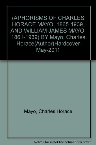 (APHORISMS OF CHARLES HORACE MAYO, 1865-1939, AND WILLIAM JAMES MAYO, 1861-1939) BY Mayo, Charles Horace(Author)Hardcover May-2011