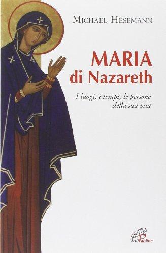 Maria di Nazareth. I luoghi, i tempi, le persone della sua vita (Donne e uomini nella storia)