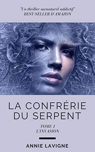 La Confrérie du Serpent, tome 1: L'invasion par Annie Lavigne