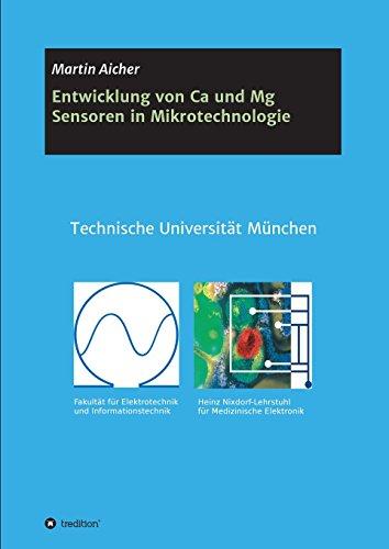 Entwicklung von Ca und Mg Sensoren in Mikrotechnologie: mit Fertigungstechnologien der Mikrosystemtechnik -