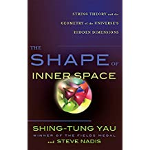 The Shape of Inner Space: String Theory and the Geometry of the Universe's Hidden Dimensions (English Edition)
