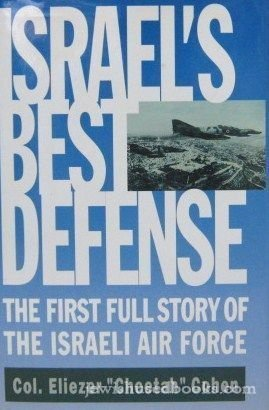 Israel's Best Defense: The First Full Story of the Israeli Air Force