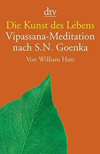 Die Kunst des Lebens: Vipassana-Meditation nach S.N. Goenka