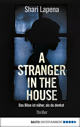 A Stranger in the House: Das Böse ist näher, als du denkst. Thriller