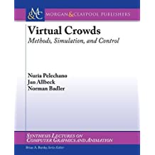 Virtual Crowds: Methods, Simulation, and Control (Synthesis Lectures on Computer Graphics and Animation)