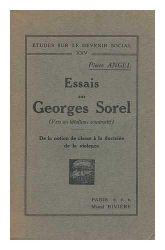 Essais sur Georges Sorel (vers un idealisme constructif) v.1: De la notion de classe a la doctrine de la violence / Pierre Angel.